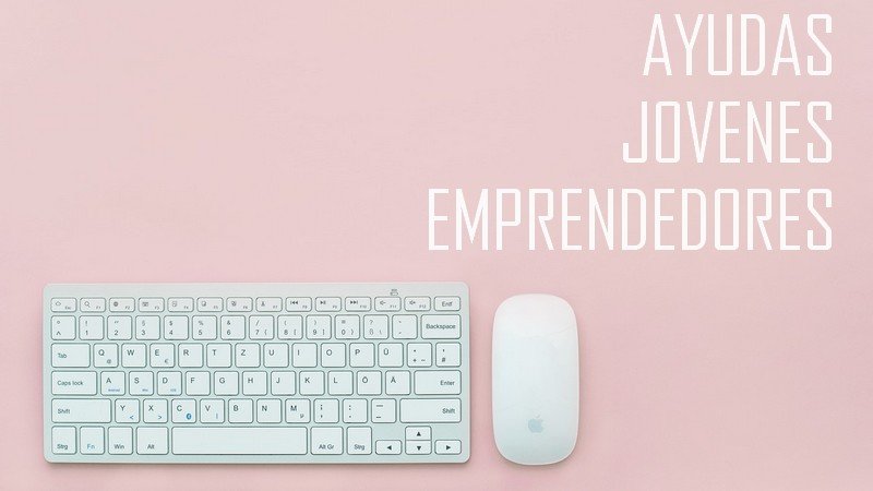 ayudas para jóvenes emprendedores